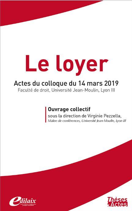 LE LOYER (OUVRAGE COLLECTIF, COLLOQUE DU 14/03/2019, UNIV. LYON III), Edilaix LE LOYER (OUVRAGE COLLECTIF, COLLOQUE DU 14/03/2019, UNIV. LYON III), Edilaix